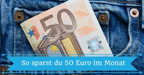 5 Tipps mit denen du es schaffst, monatlich 50 Euro zu sparen
