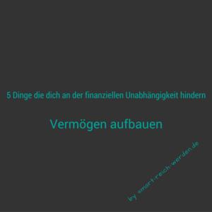 5 DInge die dich an der finanziellen Unabhängigkeit hindern