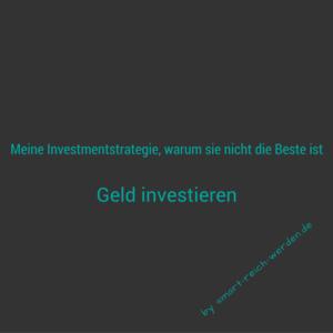 Meine Investmentsrategie und warum sie nicht die Beste ist