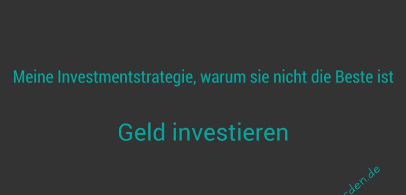 Meine Investmentstrategie und warum sie nicht die Beste ist