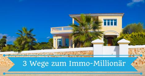 3 Wege, wie du mit Immobilien zum Millionär wirst