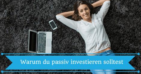 Warum du passiv investieren solltest